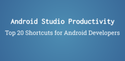 Android Studio Productivity - Top 20 Shortcuts for Android Developers